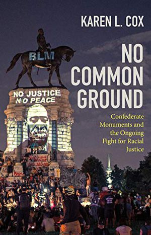 Preview thumbnail for 'No Common Ground: Confederate Monuments and the Ongoing Fight for Racial Justice (A Ferris and Ferris Book)