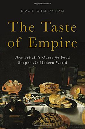 Preview thumbnail for 'The Taste of Empire: How Britain's Quest for Food Shaped the Modern World
