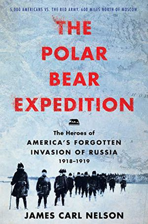 Preview thumbnail for 'The Polar Bear Expedition: The Heroes of America's Forgotten Invasion of Russia, 1918-1919