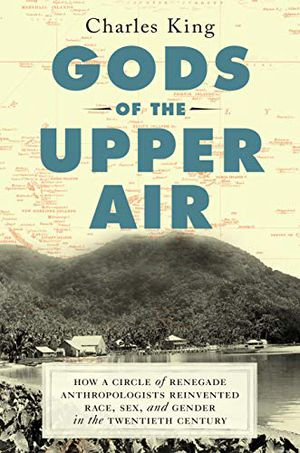 Preview thumbnail for 'Gods of the Upper Air: How a Circle of Renegade Anthropologists Reinvented Race, Sex, and Gender in the Twentieth Century