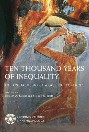 Preview thumbnail for 'Ten Thousand Years of Inequality: The Archaeology of Wealth Differences (Amerind Studies in Archaeology)