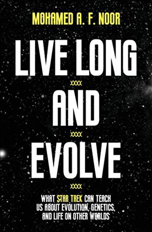 Preview thumbnail for 'Live Long and Evolve: What Star Trek Can Teach Us about Evolution, Genetics, and Life on Other Worlds