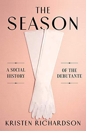 Preview thumbnail for 'The Season: A Social History of the Debutante