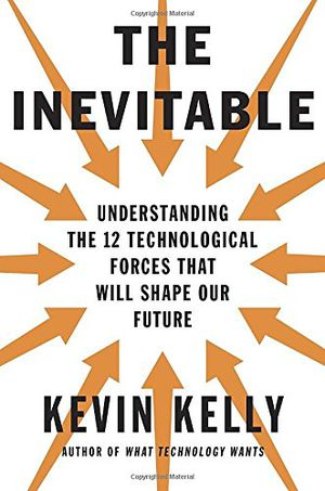 Preview thumbnail for video 'The Inevitable: Understanding the 12 Technological Forces That Will Shape Our Future