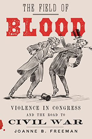 Preview thumbnail for 'The Field of Blood: Violence in Congress and the Road to Civil War