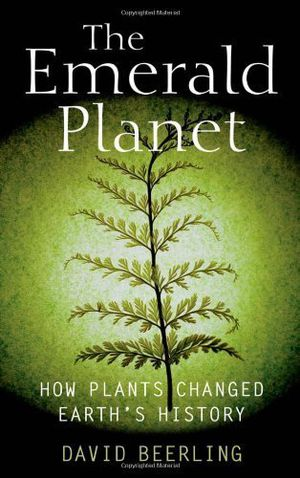 Preview thumbnail for video 'Emerald Planet How Plants Changed Earth's History by Beerling, David [Oxford University Press, USA,2007] [Hardcover]