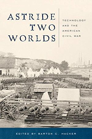 Astride Two Worlds: Technology and the American Civil War photo