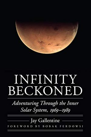 Preview thumbnail for ' Infinity Beckoned: Adventuring Through the Inner Solar System, 1969–1989