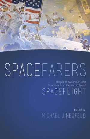 Spacefarers: Images of Astronauts and Cosmonauts in the Heroic Era of Spaceflight photo