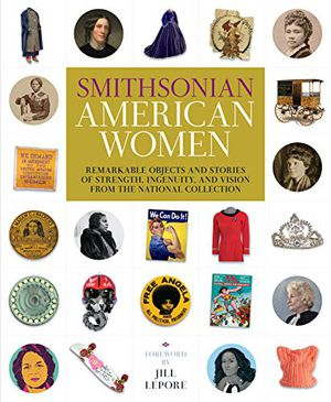 Preview thumbnail for 'Smithsonian American Women: Remarkable Objects and Stories of Strength, Ingenuity, and Vision from the National Collection